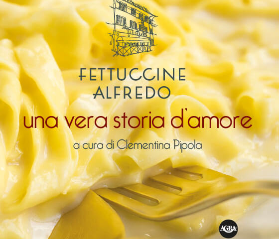 """""""National Fettuccine Alfredo Day"""" 2018: un libro per festeggiare il 7 febbraio la grandezza di un piatto che unisce Roma e gli Stati Uniti"""