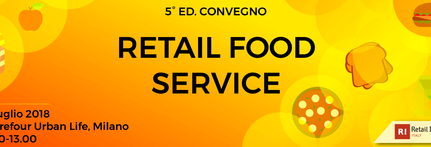 Il 5 luglio a Milano la V edizione del convegno Retail Food Service